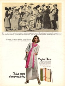 "Virginia Slims Ad, 1969, ""First you got the vote, and now you've got a cigarette all your own"" (rprt. on Tam B)"